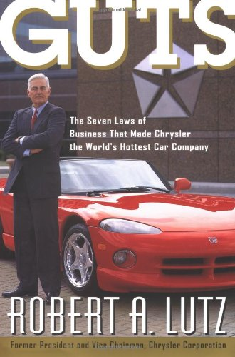 Guts: The Seven Laws of Business That Made Chrysler the World's Hottest Car Company.: LUTZ, ...