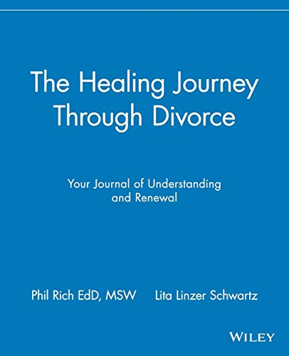 The Healing Journey Through Divorce: Your Journal of Understanding and Renewal: Phil Rich