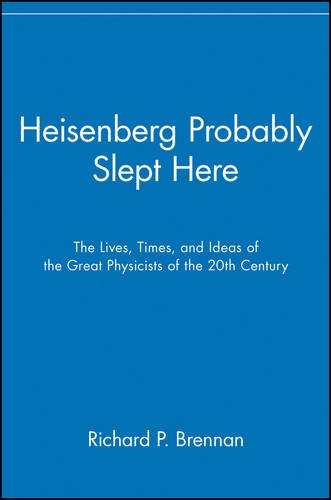 9780471295853: Heisenberg Probably Slept Here: The Lives, Times, and Ideas of the Great Physicists of the 20th Century