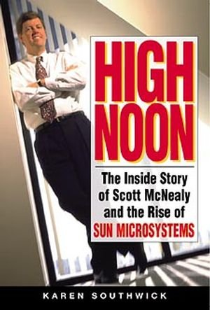 9780471297130: High Noon: The Inside Story of Scott McNealy and the Rise of Sun Microsystems