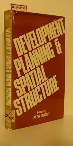 Development Planning and Spatial Structure: Gilbert, Alan (Edited)