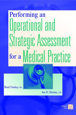 Performing an Operational and Strategic Assessment for a Medical Practice (0471299642) by Reed Tinsley; Joe D. Havens