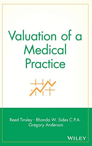 Valuation of a Medical Practice (9780471299653) by Reed Tinsley; Rhonda W. Sides; Gregory Anderson