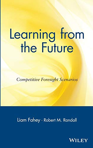 9780471303527: Learning from the Future: Competitive Foresight Scenarios: Competitive Foresight Scenarios Advantage Through Scenario Planning