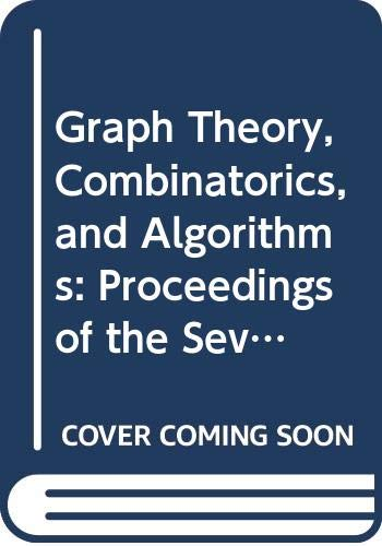 9780471304395: Graph Theory, Combinatorics, and Algorithms: Proceedings of the Seventh Quadrennial International Conference on the Theory and Applications of Graph