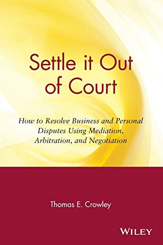 9780471306344: Settle it Out of Court: How to Resolve Business and Personal Disputes Using Mediation, Arbitration, and Negotiation