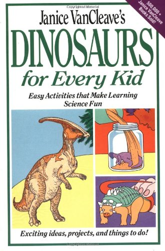 9780471308126: Janice Vancleave's Dinosaurs for Every Kid: Easy Activities That Make Learning Science Fun