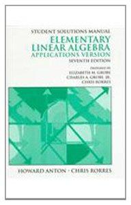 Elementary Linear Algebra: Applications Version : Student: Howard Anton, Chris