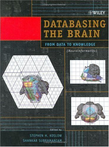 9780471309215: Databasing the Brain: From Data to Knowledge (Neuroinformatics)