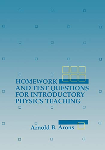 Homework and Test Questions for Introductory Physics: Arnold B. Arons