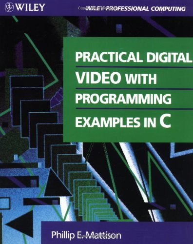 9780471310150: Practical Digital Video With Programming Examples in C (Wiley Professional Computing)