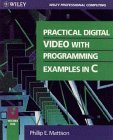 9780471310167: Practical Digital Video With Programming Examples in C (Wiley professional computing)