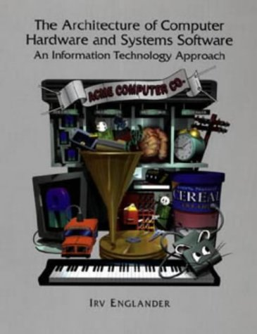 9780471310372: The Architecture of Computer Hardware Systems Software: An Information Technology Approach