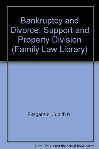 Bankruptcy and Divorce: Support and Property Division: Judith K. Fitzgerald;