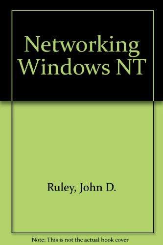 Networking Windows NT: John D. Ruley,