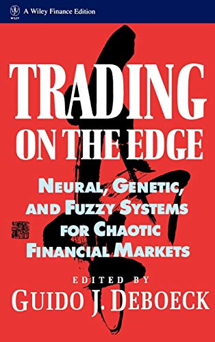 TRADING ON THE EDGE; NEURAL, GENETIC, AND FUZZY SYSTEMS FOR CHAOTIC FINANCIAL MARKETS. Wiley Fina...