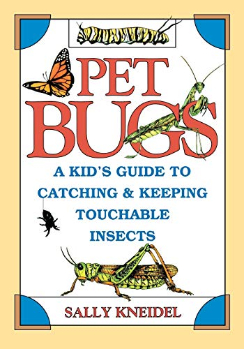 9780471311881: Pet Bugs: A Kid's Guide to Catching and Keeping Touchable Insects
