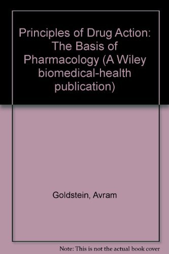 Principles of Drug Action: The Basis of: Goldstein, A. Aronow,