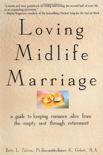 9780471314530: Loving Midlife Marriage: A Guide to Keeping Romance Alive From the Empty Nest Through Retirement