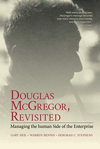 Douglas McGregor, Revisited: Managing the Human Side of the Enterprise (0471314625) by Deborah C. Stephens; Gary Heil; Warren Bennis