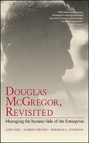 Douglas McGregor, Revisited: Managing the Human Side of the Enterprise: Gary Heil; Warren Bennis; ...