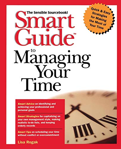 Smart Guide to Managing Your Time: Rogak, Lisa