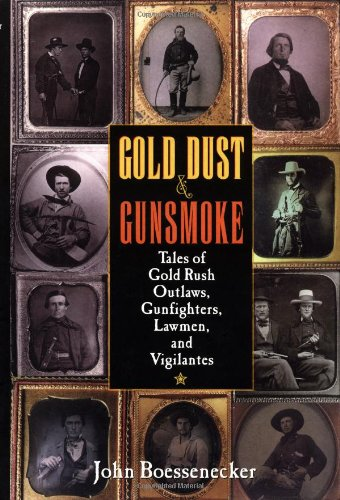 9780471319733: Gold Dust and Gunsmoke: Tales of Gold Rush Outlaws, Gunfighters, Lawmen, and Vigilantes