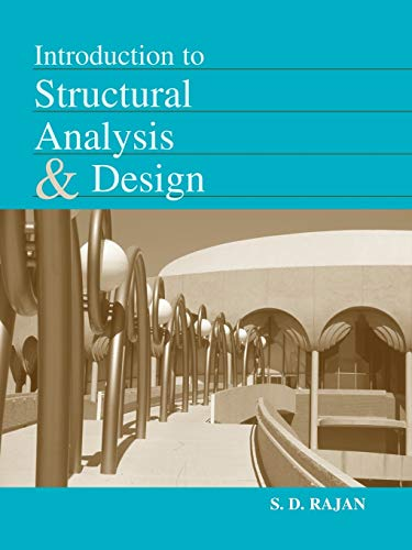 Introduction to Structural Analysis & Design: S. D. Rajan