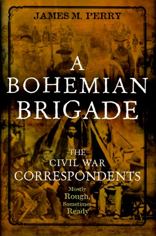 9780471320098: A Bohemian Brigade: The Civil War Correspondents Mostly Rough, Sometimes Ready