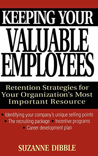 9780471320531: Keeping Your Valuable Employees: Retention Strategies for Your Organization's Most Important Resource: Retention Strategies for Your Company's Most Valuable Commodity