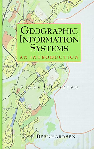 Geographic Information Systems: An Introduction: Tor Bernhardsen, Tor