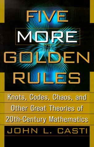 9780471322337: Five More Golden Rules: Knots, Codes, Chaos and Other Great Theories of 20th-Century Mathematics
