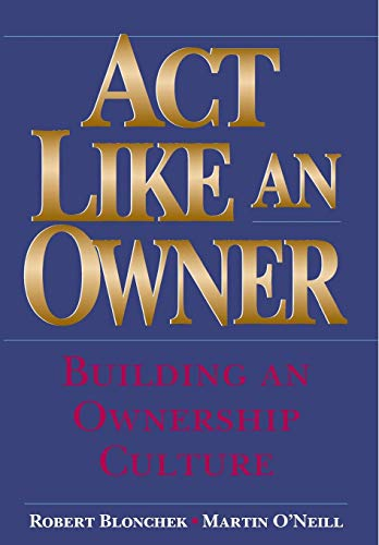 Act Like an Owner: Building an Ownership Culture (Hardback): Robert M. Blonchek, Martin F. O Neill