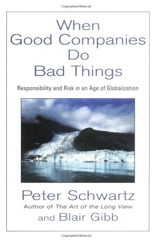 When Good Companies Do Bad Things: Responsibility and Risk in an Age of Globalization (0471323322) by Peter Schwartz; Blair Gibb