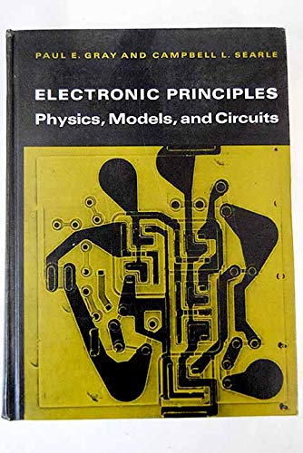 Electronic Principles: Physics, Models and Circuits (Books): Paul E. Gray;