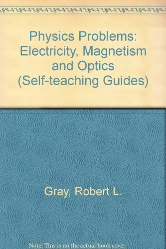 Physics Problems: Electricity, Magnetism & Optics (Self-Teaching Guides): Gray, Robert L.