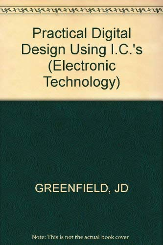 Practical Digital Design Using I.C.'s (Electronic Technology): Greenfield, J D.