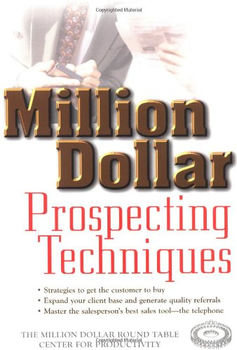 Million Dollar Prospecting Techniques: The Million Dollar Round Table Center for Productivity