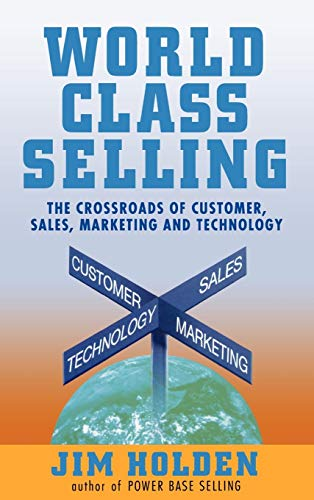 9780471326052: World Class Selling : The Crossroads of Customer, Sales, Marketing, and Technology