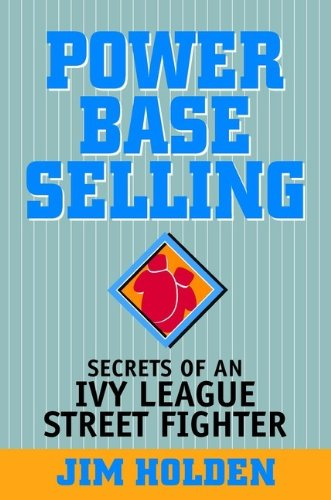 9780471327332: Power Base Selling: Secrets of an Ivy League Street Fighter