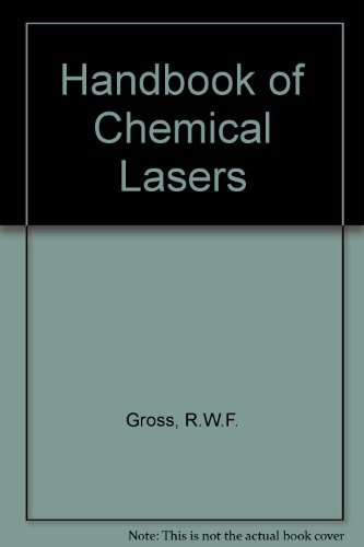 Handbook of Chemical Lasers: Gross, Rolf W. F.; Bott, Jerry F.