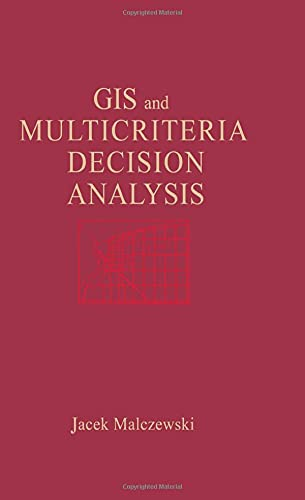 Geographic Information Systems and Multicriteria Decision Analysis: Jacek Malczewski