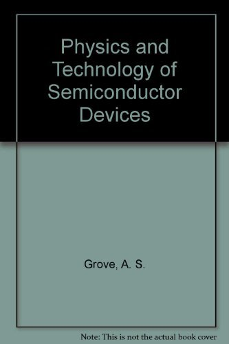 Physics and Technology of Semiconductor Devices: A. S. Grove