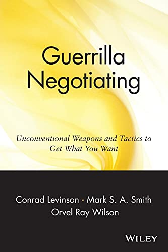 9780471330219: Guerrilla Negotiating: Unconventional Weapons and Tactics to Get What You Want (Guerrilla Marketing Series)
