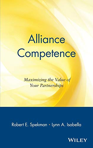 Alliance Competence: Maximizing the Value of Your Partnerships (Business)