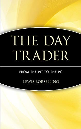 The Day Trader: From the Pit to the PC: Borsellino, Lewis J.; Commins, Patricia