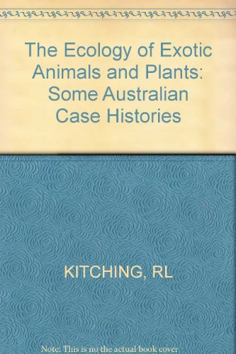The Ecology of Exotic Animals and Plants: Some Australian Case Histories: R. L. Kitching