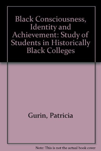Black Consciousness, Identity and Achievement: Study of Students in Historically Black Colleges: ...