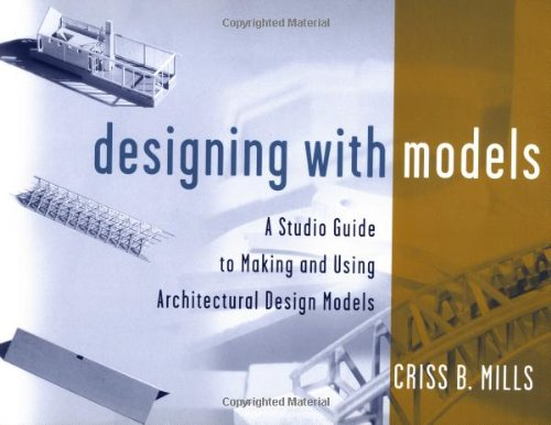 9780471345893: Designing with Models: A Studio Guide to Making and Using Architectural Design Models