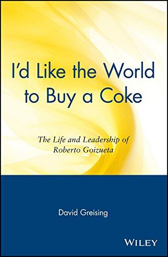 9780471345947: I'd Like the World to Buy a Coke: The Life and Leadership of Roberto Goizueta